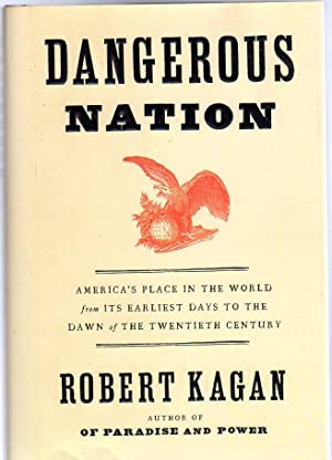 Dangerous Nation : America's Place in the World, from it's Earliest Days to the Dawn of the 20th ...