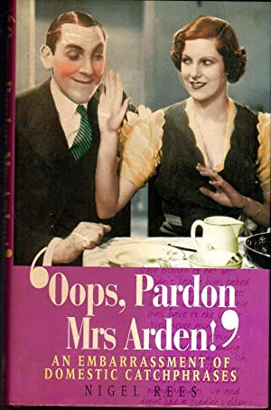 Oops, Pardon, Mrs Arden! : An Embarrassment of Domestic Catchphrases (SIGNED COPY)