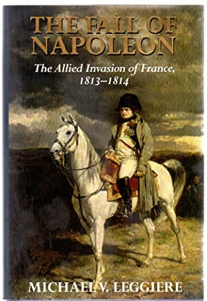 The Fall of Napoleon : Volume 1 - The Allied Invasion of France, 1813-1814