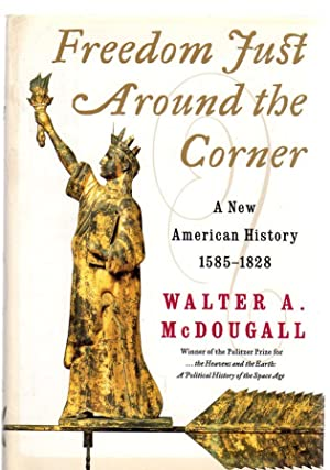 Freedom Just Around the Corner : A New American History: 1585-1828