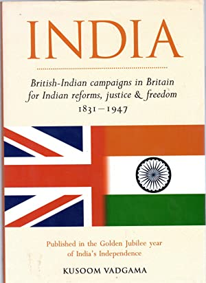 India: British-Indian Campaigns in Britain for Indian Reforms, Justice and Freedom 1831-1947 - SI...