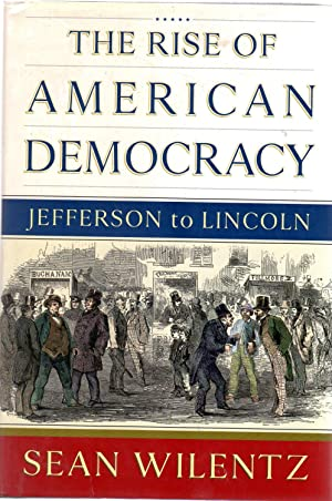 The Rise of American Democracy : Jefferson to Lincoln