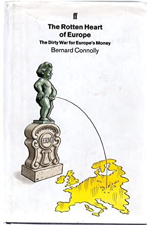 The Rotten Heart of Europe : The Dirty Wa: Dirty War for Europe's Money