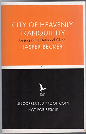 City of Heavenly Tranquillity : Beijing in the History of China (UNCORRECTED PROOF COPY)