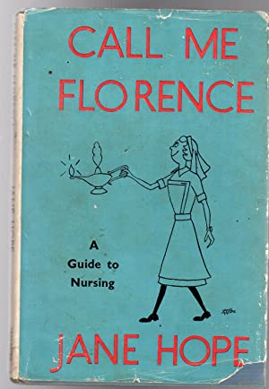 Call Me Florence : A Guide to Nursing