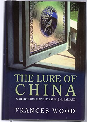 The Lure of China : Writers from Marco Polo to J. G. Ballard