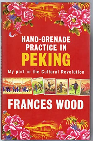 Hand-Grenade Practice in Peking : My Influence on the Cultural Revolution