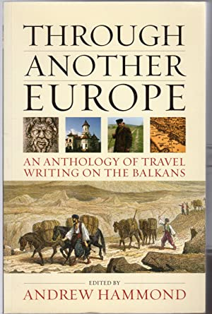 Through Another Europe : An Anthology on Travel Writing on the Balkans