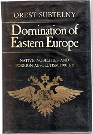 Domination of Eastern Europe Native Nobilities and Foreign Absolutism 1500-1715