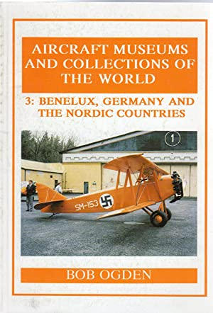 Aircraft Museums and Collections of the World : 3 - Benelux, Germany and the Nordic Countries (SI...