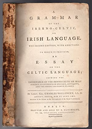 A Grammar of the Iberno-Celtic or Irish Language. The Second Edition with many Additions. To whic...