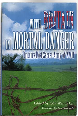 With Britain in Mortal Danger : Britain's Secret Army of WWII (SIGNED COPY)