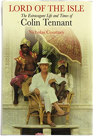 Lord of the Isle : The Extravagant Life and Times of Colin Tennant (SIGNED COPY)