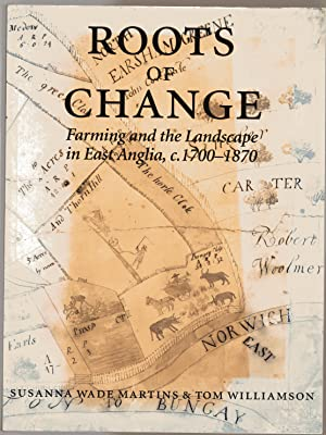 Roots of Change: Farming and the Landscape in East Anglia, 1700-1870 (Agricultural History Review...