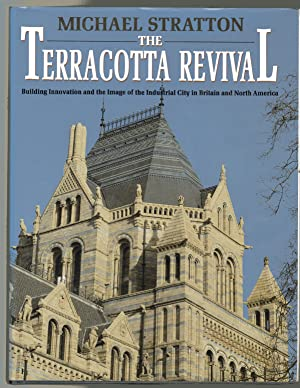 Terracotta Revival : Building Innovation and the Image of the Industrial City in Britain and Nort...