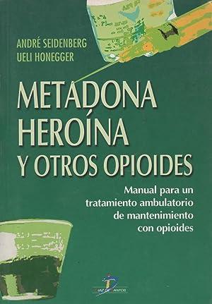 Metadona, heroína y otros opioides : Manual para un tratamiento ambulatorio de mantenimiento...