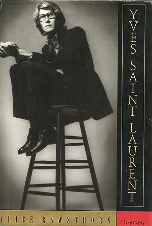 Yves Saint Laurent: A Biography: Alice Rawsthorn