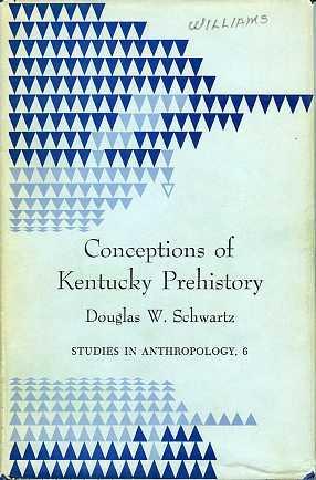Conceptions of Kentucky Prehistory: Studies in Anthropology,: Schwartz, Douglas W.