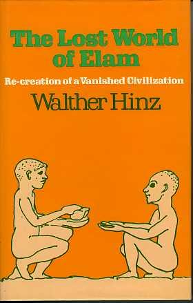 The Lost World of Elam, Re-Creation of a Vanished Civilization: Hinz, Walther. Translated by ...
