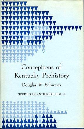 Conceptions of Kentucky PrehistoryStudies in Anthropology, 6: Schwartz, Douglas W.