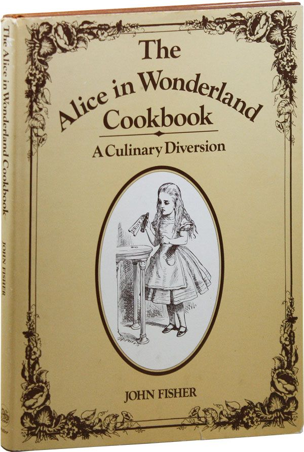 The Alice in Wonderland Cookbook: A Culinary Diversion FISHER, John; Sir John Tenniel, illus Hardcover