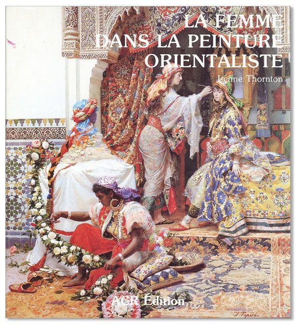 La Femme Dans La Peinture Orientaliste THORNTON, Lynne