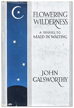 Flowering Wilderness.Sequel to 'Maid in Waiting': GALSWORTHY, John