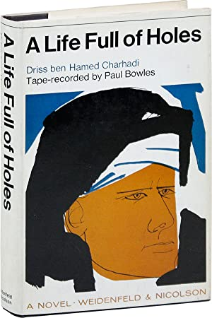 A Life Full of Holes. A Novel Tape-Recorded in Moghrebi and Translated into English by Paul Bowles