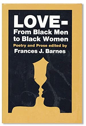 Love--From Black Men to Black Women: Poetry and Prose