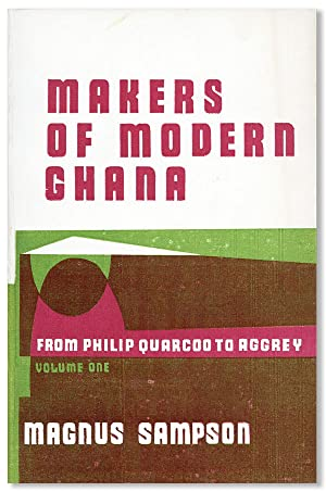 Makers of Modern Ghana [Volume One Only]: SAMPSON, Magnus