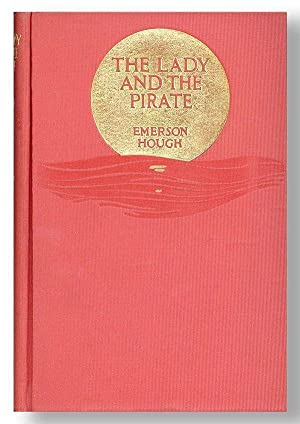 The Lady and the Pirate: Being the: HOUGH, Emerson; Harry