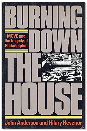 Burning Down the House: MOVE and the tragedy of Philadelphia: ANDERSON, John and Hilary Hevenor
