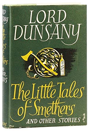 The Little Tales of Smethers and Others: DUNSANY, Lord (pseud.