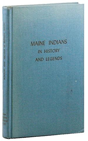 Maine Indians in History and Legends: MAINE WRITERS RESEARCH