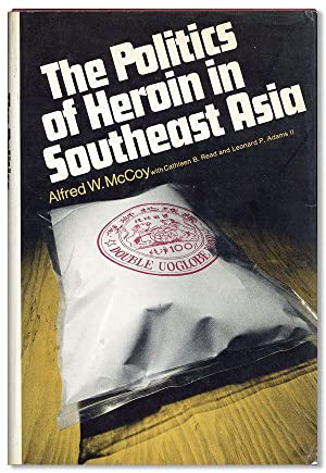The Politics of Heroin in Southeast Asia: McCOY, Alfred, Cathleen