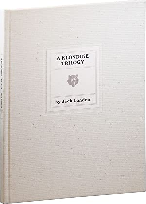 A Klondike Trilogy: Three Uncollected Stories: LONDON, Jack (stories);