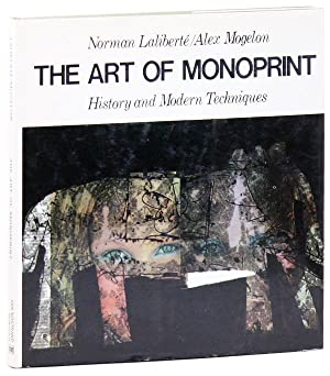 The Art of Monoprint: History and Modern: LALIBERTÉ, Norman and