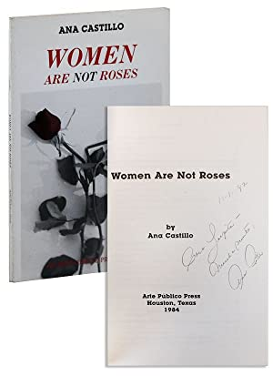 Women Are Not Roses [Inscribed & Signed]: CASTILLO, Ana