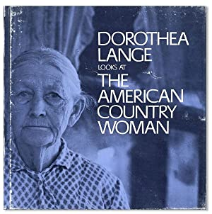 Dorothea Lange Looks at the American Country Woman: A Photographic Essay