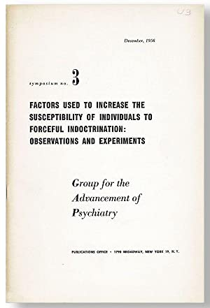 Symposium no. 3: Factors Used to Increase the Susceptibility of Individuals to Forceful Indoctrin...