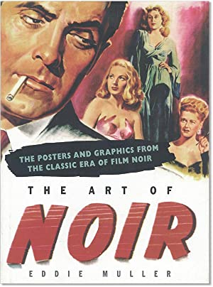 The Art of Noir: The Posters and Graphics from the Classic Era of Film Noir