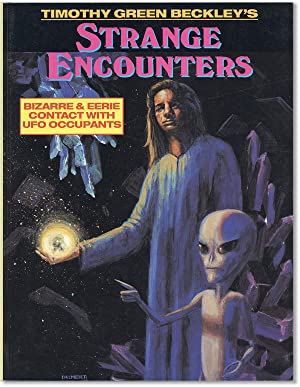 Timothy Green Beckley's Strange Encounters: Bizarre & Eerie Contact with UFO Occupants