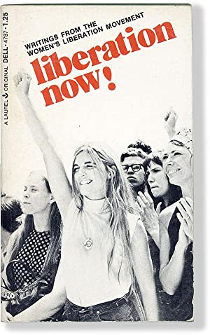 Liberation Now! Writings from the Women's Liberation Movement