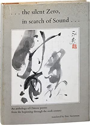 .the silent Zero, in search of Sound.An anthology of Chinese poems from the beginning through the...
