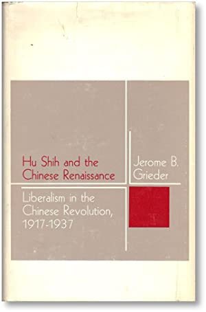 Hu Shih and the Chinese Renaissance: Liberalism: CHINA] GRIEDER, Jerome