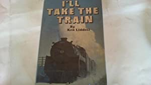 I'll take the train.: liddell, ken.