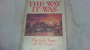 The way it Was. The early years of air cargo