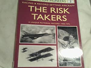 The Risk Takers. Racing and record braking aircraft 1908 - 1972