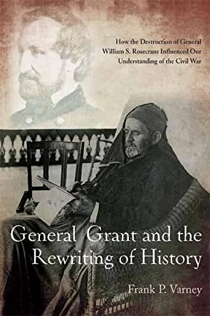 General Grant and the Rewriting of History: Frank P. Varney