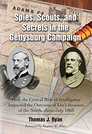 Spies, Scouts, and Secrets in the Gettysburg Campaign: Thomas J Ryan